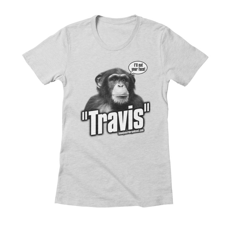 Travis the Chimp Women's Fitted T-Shirt by Bloody Murder's Artist Shop