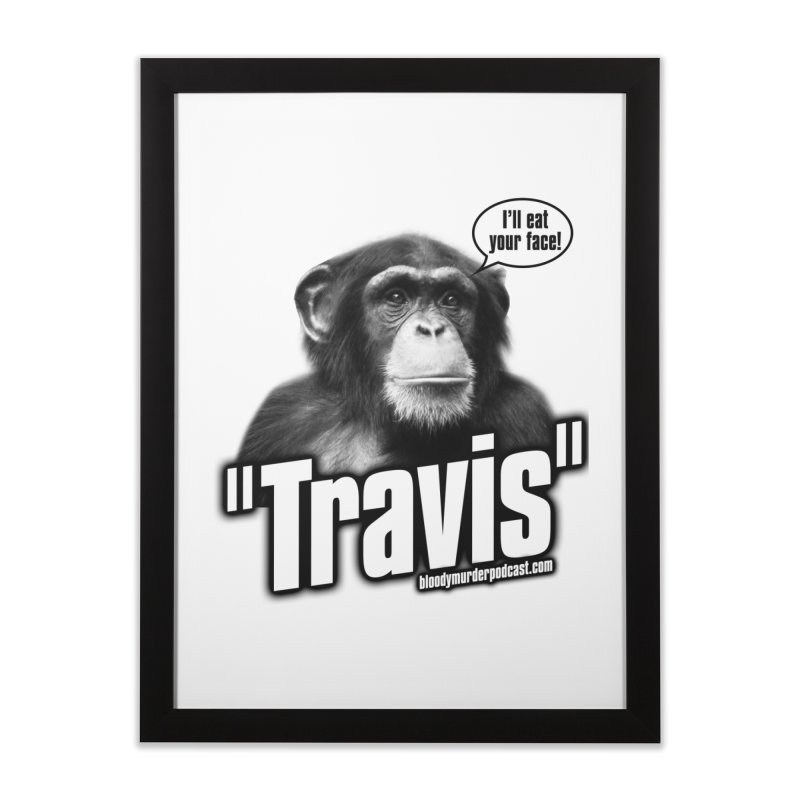 Travis the Chimp Home Framed Fine Art Print by Bloody Murder's Artist Shop