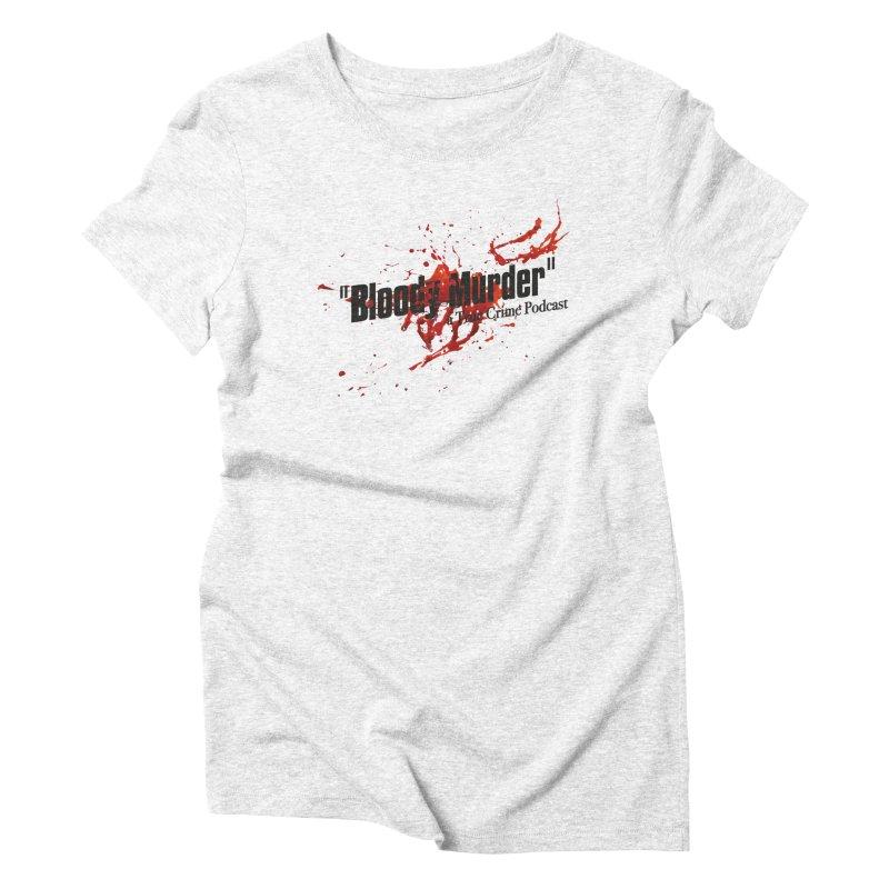 Bloody Murder Bleeding Logo Black Women's Triblend T-shirt by bloodymurder's Artist Shop