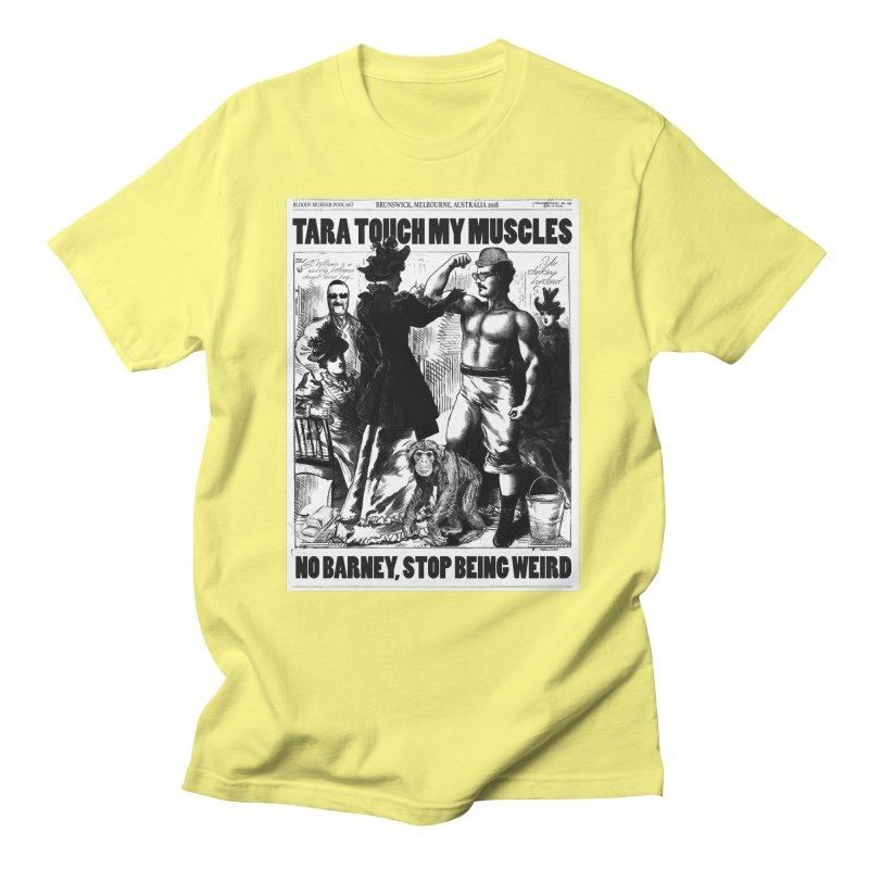 Tara Touch My Muscles Men's T-Shirt by Bloody Murder's Artist Shop