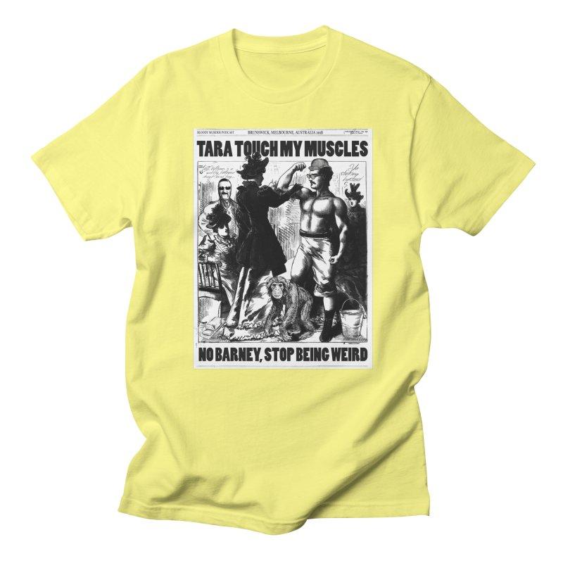 Tara Touch My Muscles Women's Regular Unisex T-Shirt by Bloody Murder's Artist Shop