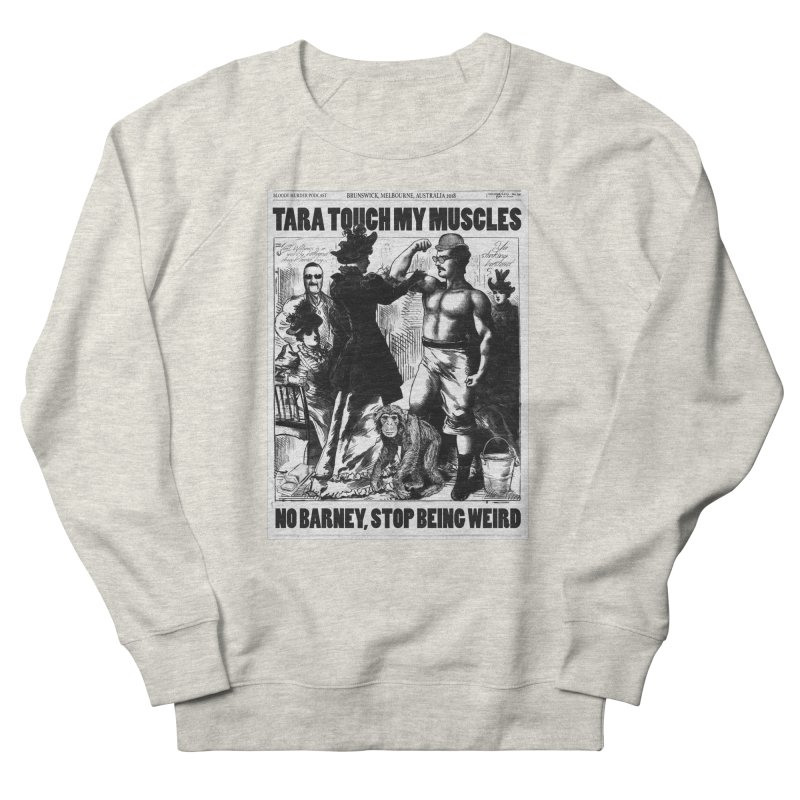 Tara Touch My Muscles Women's French Terry Sweatshirt by bloodymurder's Artist Shop
