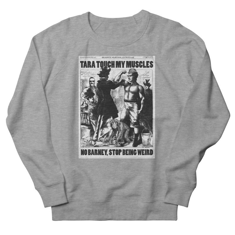 Tara Touch My Muscles Men's French Terry Sweatshirt by bloodymurder's Artist Shop