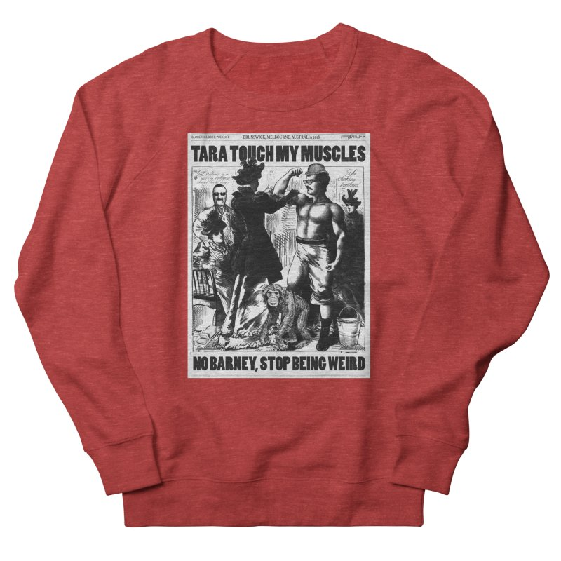 Tara Touch My Muscles Men's French Terry Sweatshirt by Bloody Murder's Artist Shop