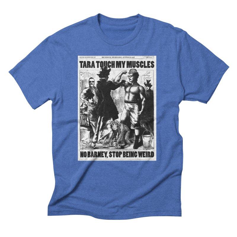 Tara Touch My Muscles Men's Triblend T-Shirt by Bloody Murder's Artist Shop