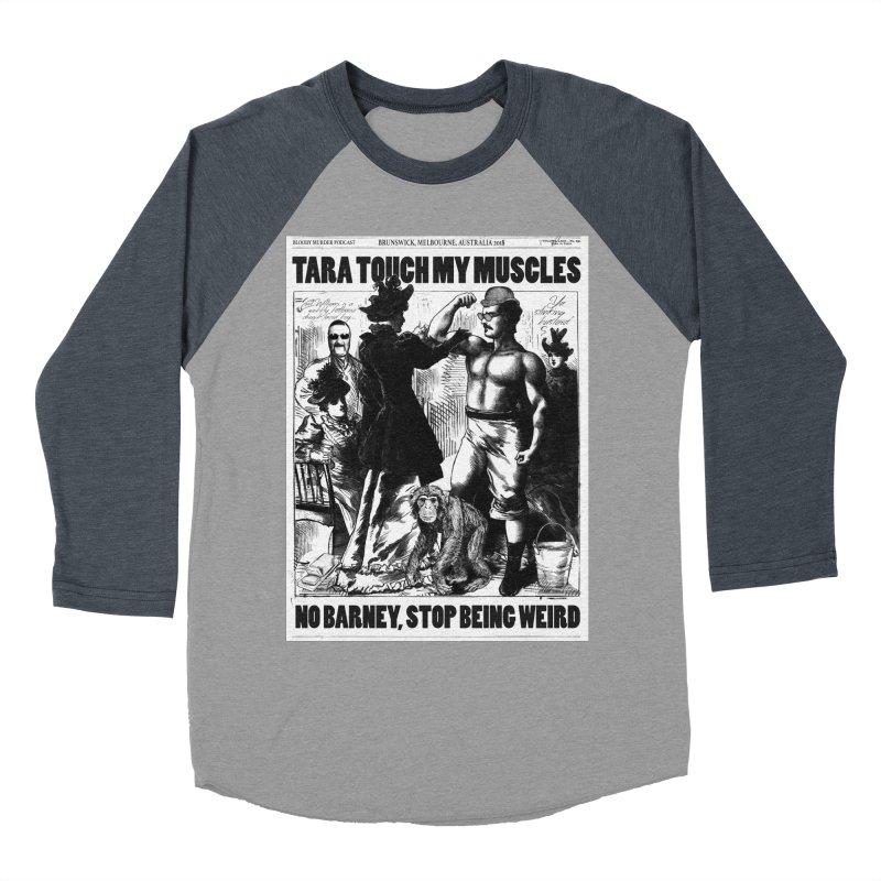 Tara Touch My Muscles Women's Baseball Triblend Longsleeve T-Shirt by Bloody Murder's Artist Shop