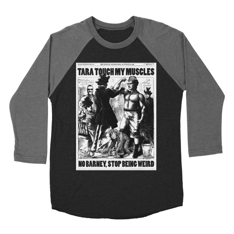 Tara Touch My Muscles Men's Baseball Triblend Longsleeve T-Shirt by bloodymurder's Artist Shop