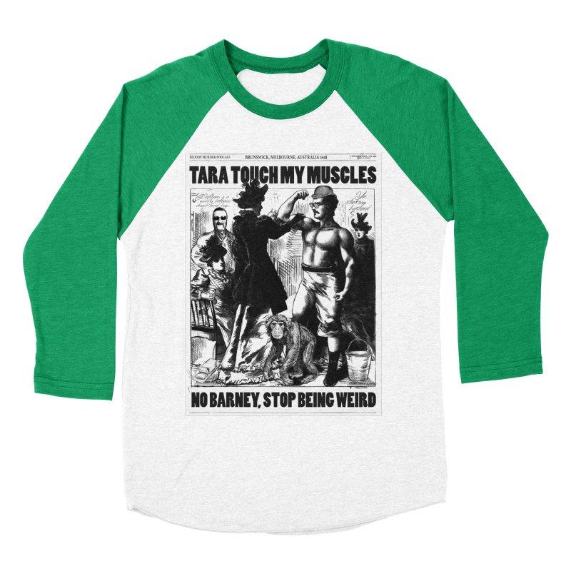 Tara Touch My Muscles Men's Baseball Triblend Longsleeve T-Shirt by Bloody Murder's Artist Shop