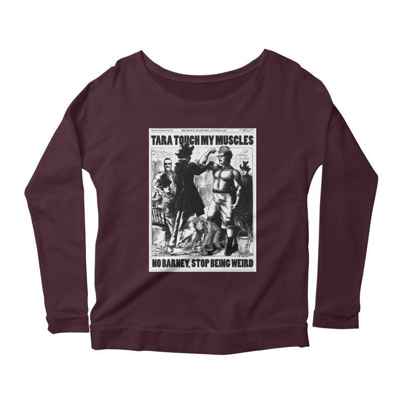 Tara Touch My Muscles Women's Scoop Neck Longsleeve T-Shirt by Bloody Murder's Artist Shop