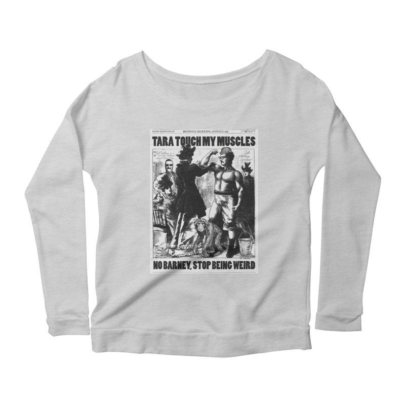 Tara Touch My Muscles Women's Scoop Neck Longsleeve T-Shirt by bloodymurder's Artist Shop