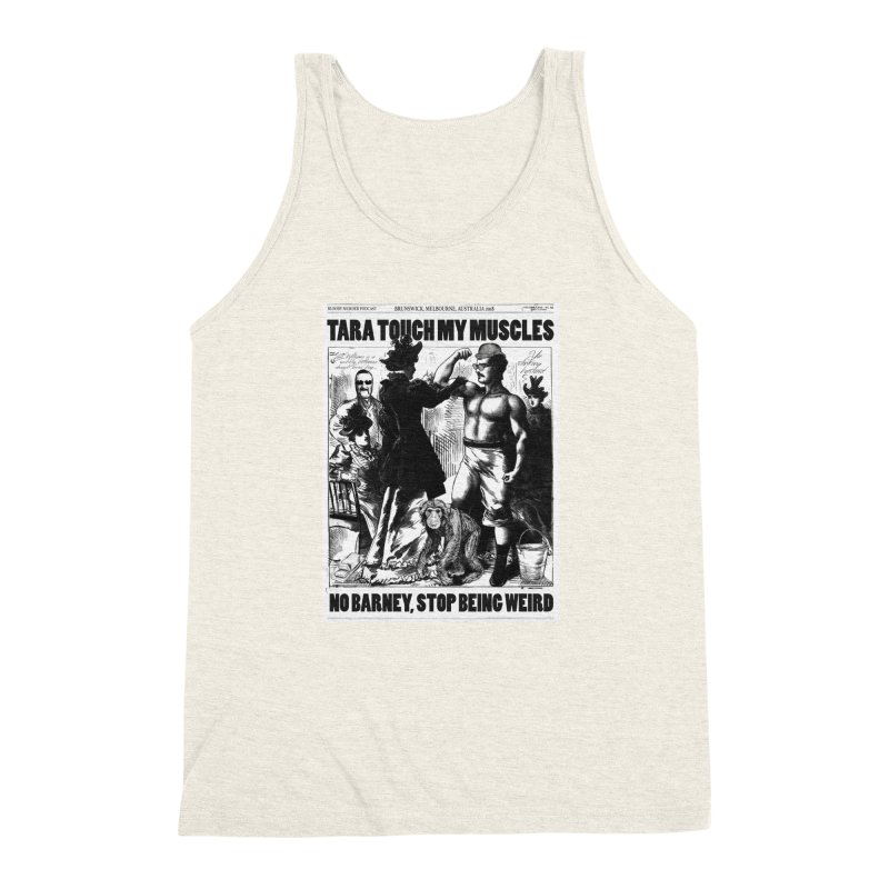 Tara Touch My Muscles Men's Triblend Tank by bloodymurder's Artist Shop