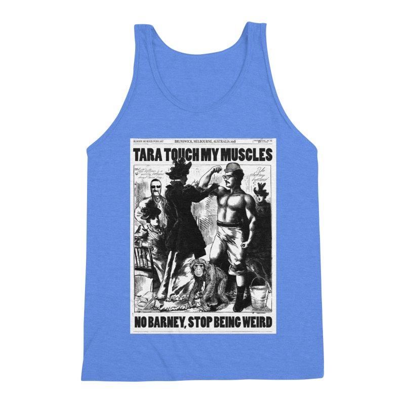 Tara Touch My Muscles Men's Triblend Tank by Bloody Murder's Artist Shop