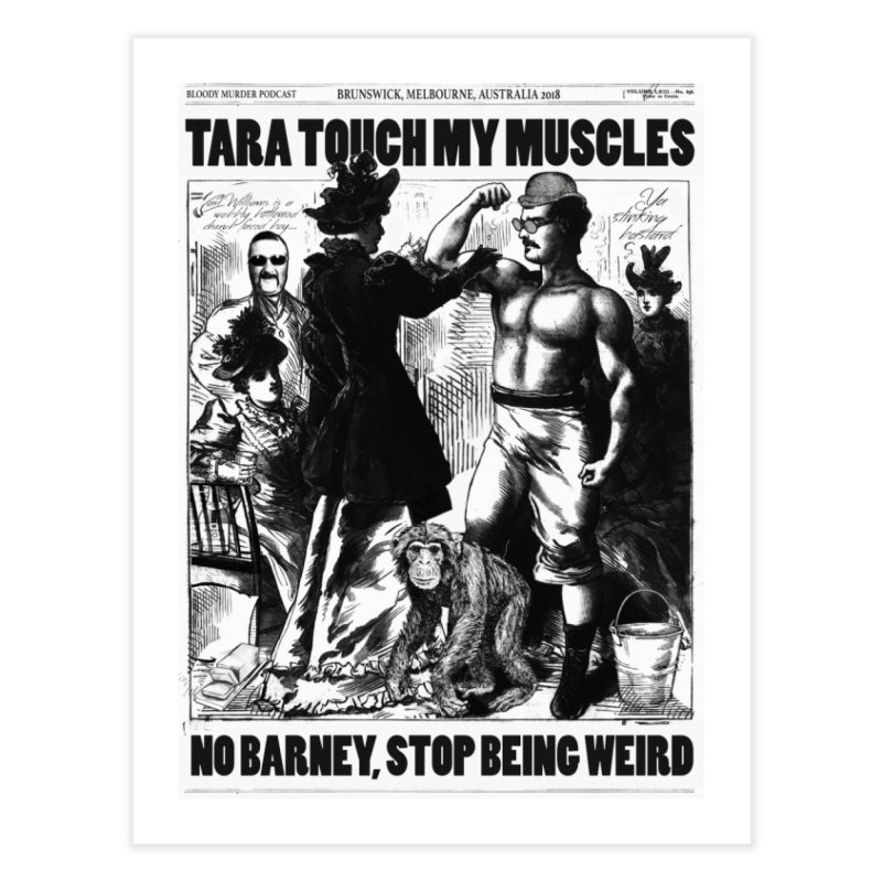 Tara Touch My Muscles Home Fine Art Print by Bloody Murder's Artist Shop