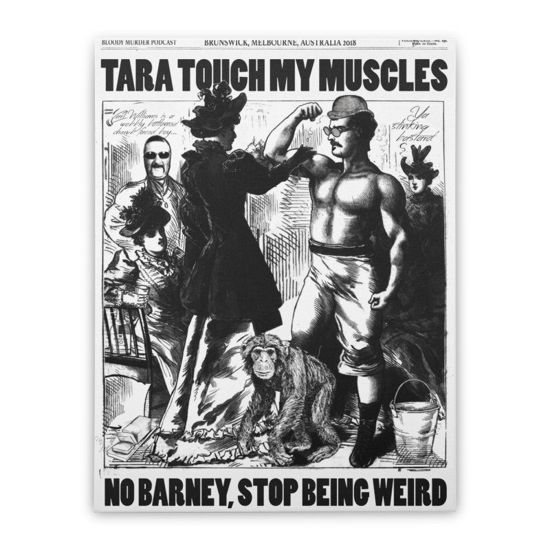 Tara Touch My Muscles Home Stretched Canvas by Bloody Murder's Artist Shop