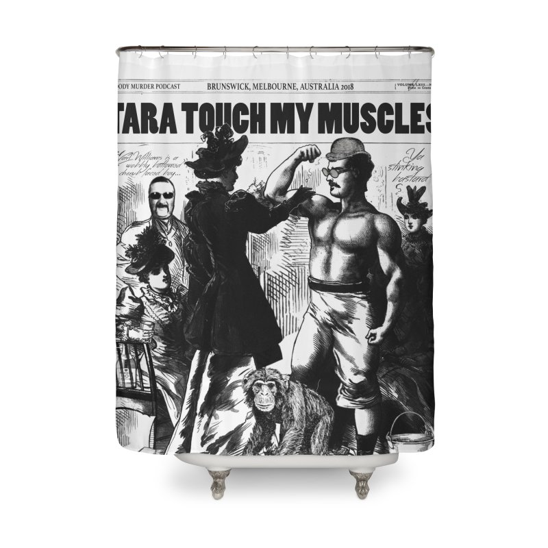 Tara Touch My Muscles Home Shower Curtain by bloodymurder's Artist Shop