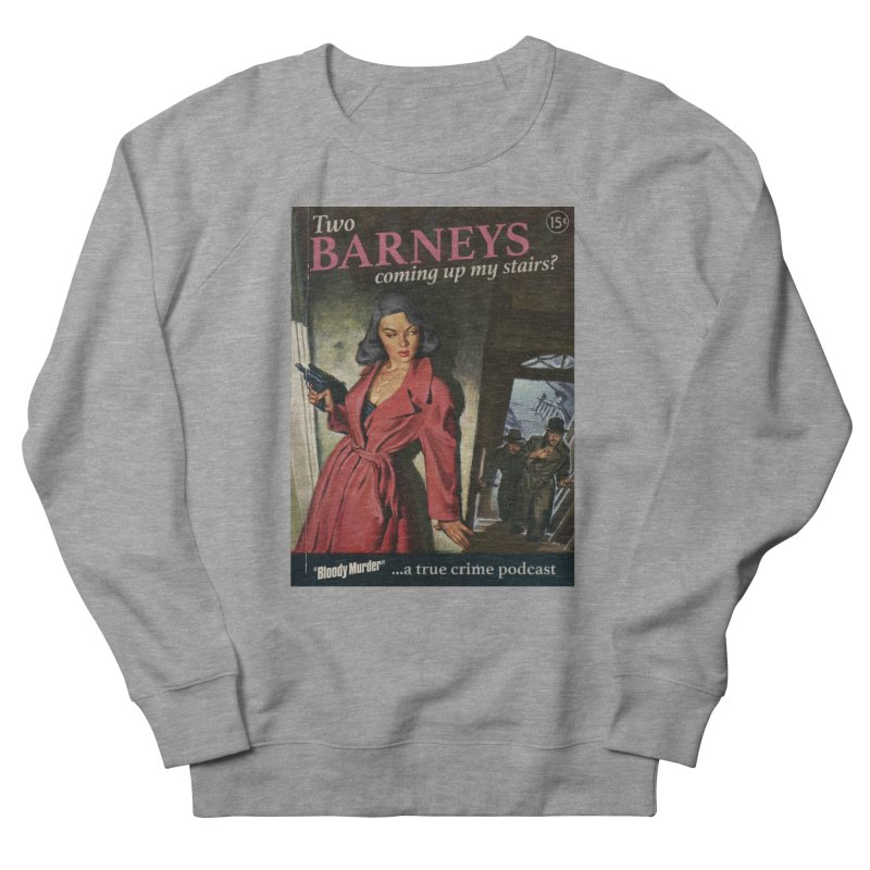 Two Barneys Coming Up My Stairs Women's French Terry Sweatshirt by Bloody Murder's Artist Shop