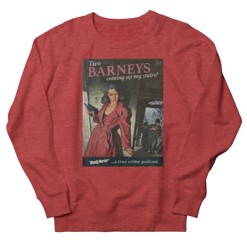 Two Barneys Coming Up My Stairs Men's French Terry Sweatshirt by Bloody Murder's Artist Shop