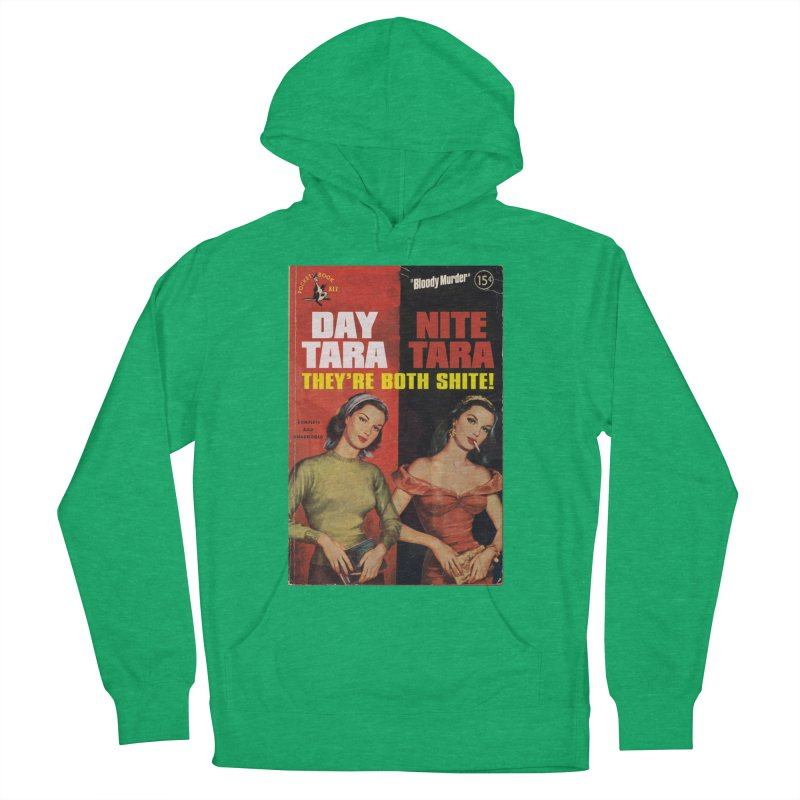 Day Tara, Nite Tara. They're Both Shite! Women's French Terry Pullover Hoody by Bloody Murder's Artist Shop