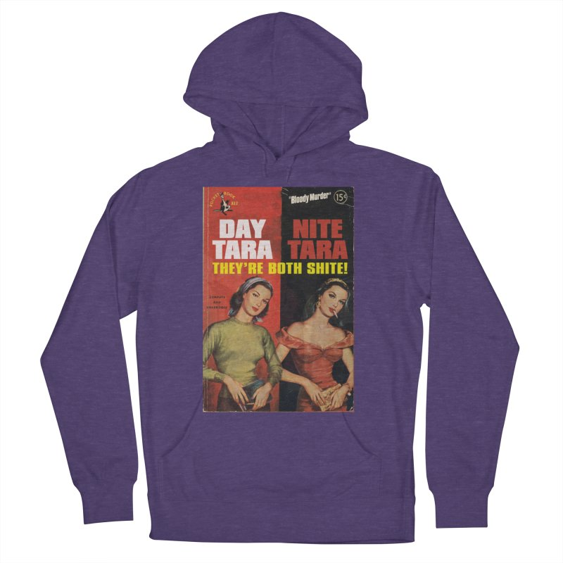 Day Tara, Nite Tara. They're Both Shite! Men's French Terry Pullover Hoody by Bloody Murder's Artist Shop