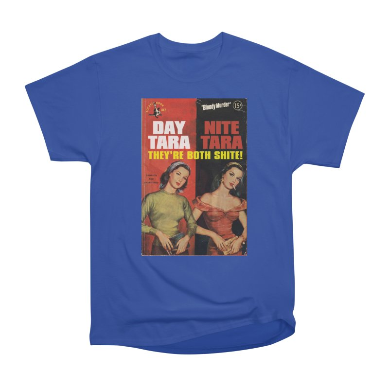 Day Tara, Nite Tara. They're Both Shite! Men's T-Shirt by Bloody Murder's Artist Shop