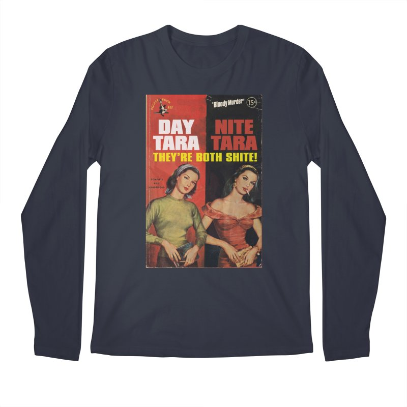 Day Tara, Nite Tara. They're Both Shite! Men's Regular Longsleeve T-Shirt by Bloody Murder's Artist Shop