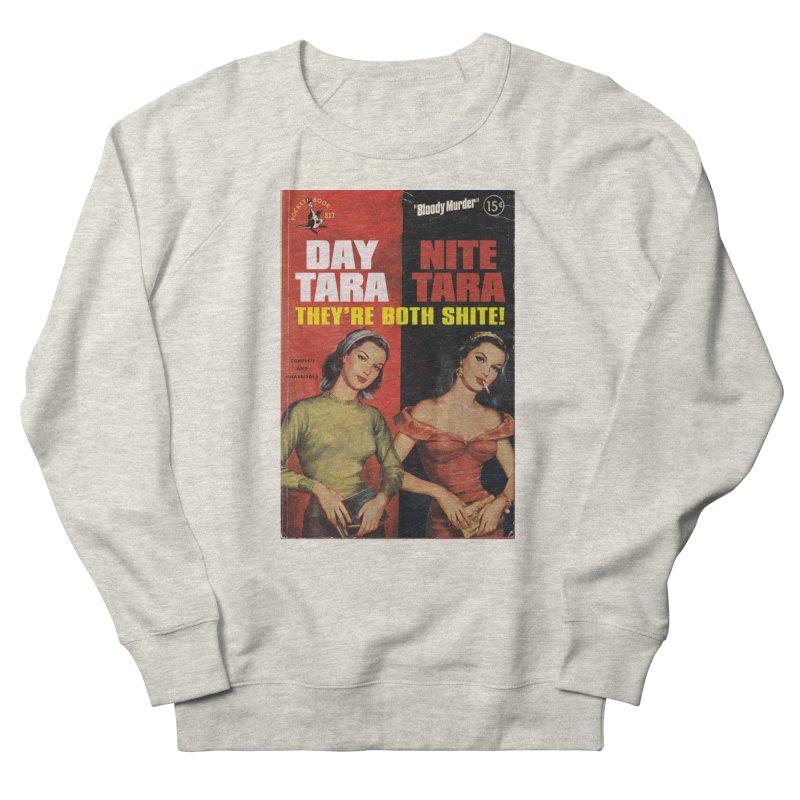 Day Tara, Nite Tara. They're Both Shite! Women's French Terry Sweatshirt by Bloody Murder's Artist Shop
