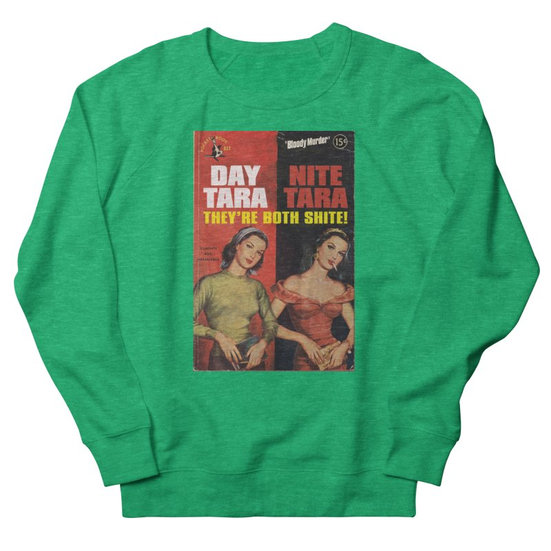 Day Tara, Nite Tara. They're Both Shite! Men's French Terry Sweatshirt by Bloody Murder's Artist Shop