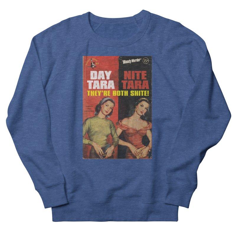 Day Tara, Nite Tara. They're Both Shite! Men's Sweatshirt by Bloody Murder's Artist Shop