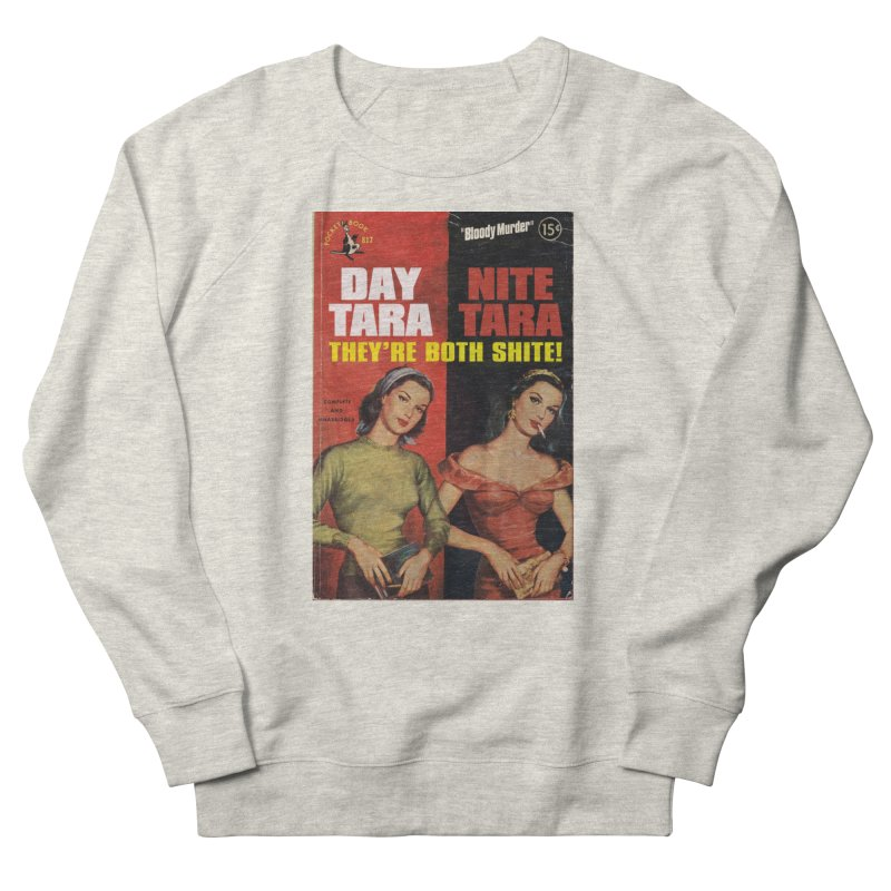 Day Tara, Nite Tara. They're Both Shite! Men's French Terry Sweatshirt by bloodymurder's Artist Shop