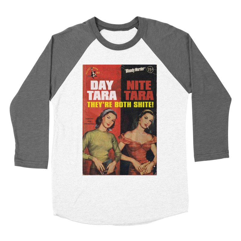 Day Tara, Nite Tara. They're Both Shite! Women's Baseball Triblend Longsleeve T-Shirt by Bloody Murder's Artist Shop