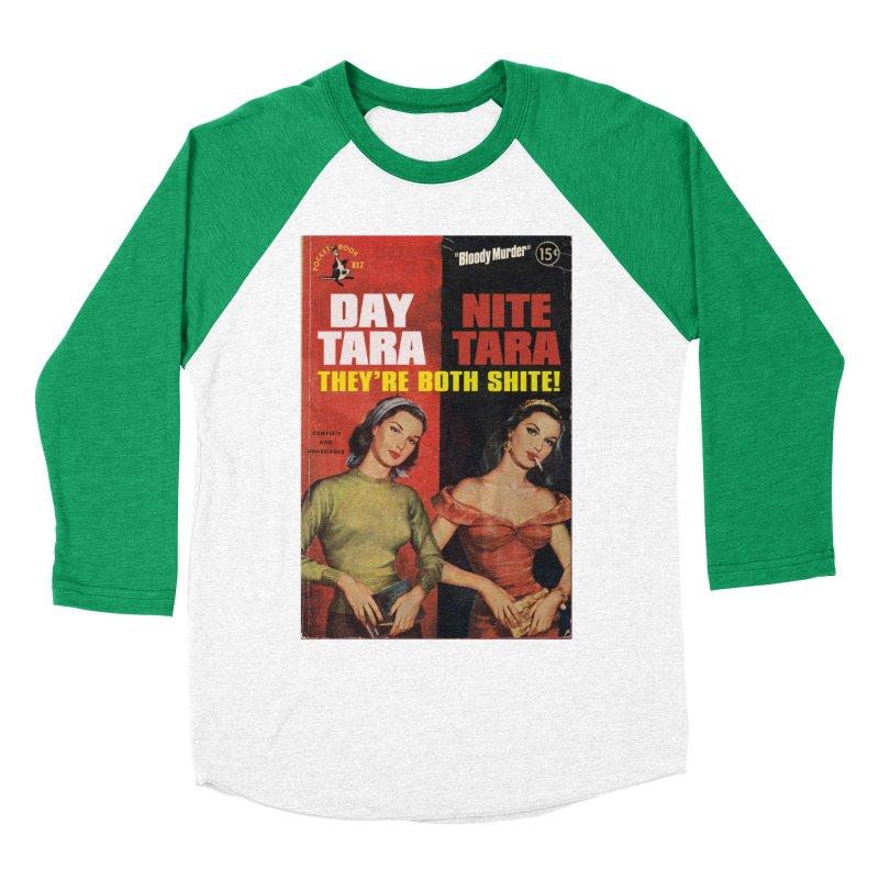 Day Tara, Nite Tara. They're Both Shite! Women's Baseball Triblend Longsleeve T-Shirt by bloodymurder's Artist Shop