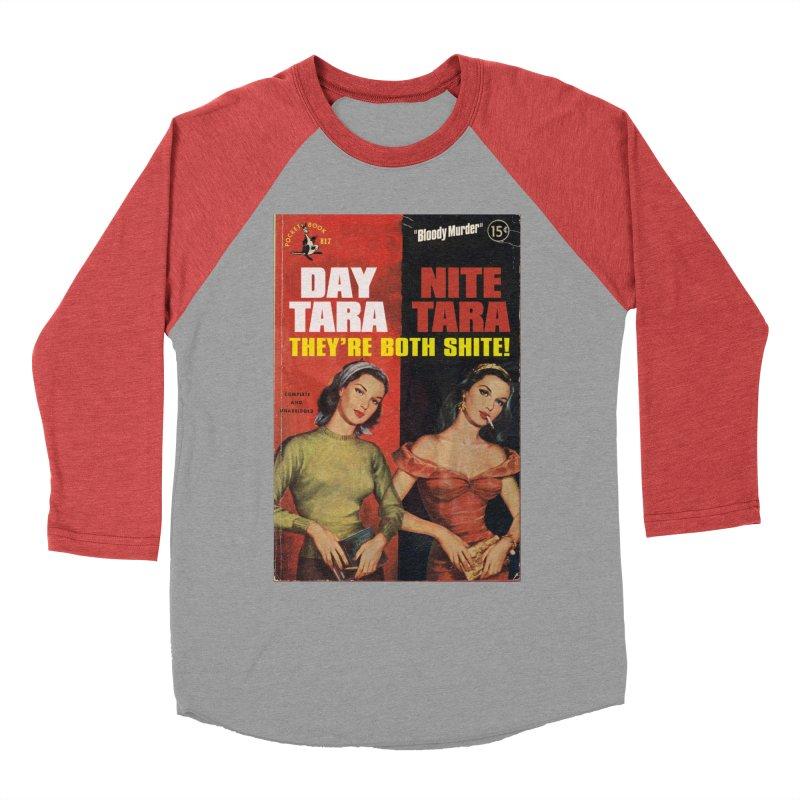 Day Tara, Nite Tara. They're Both Shite! Women's Baseball Triblend T-Shirt by bloodymurder's Artist Shop