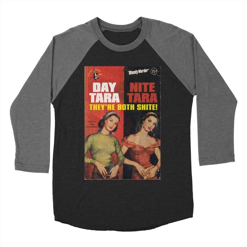 Day Tara, Nite Tara. They're Both Shite! Women's Baseball Triblend Longsleeve T-Shirt by Bloody Murder's Artist Shop