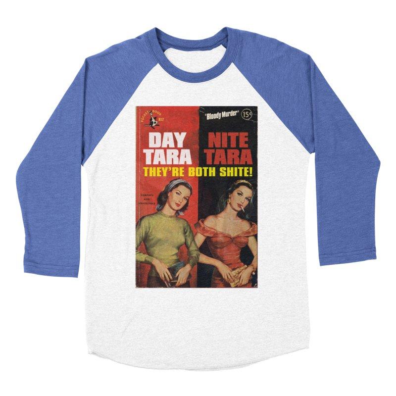 Day Tara, Nite Tara. They're Both Shite! Men's Baseball Triblend Longsleeve T-Shirt by Bloody Murder's Artist Shop