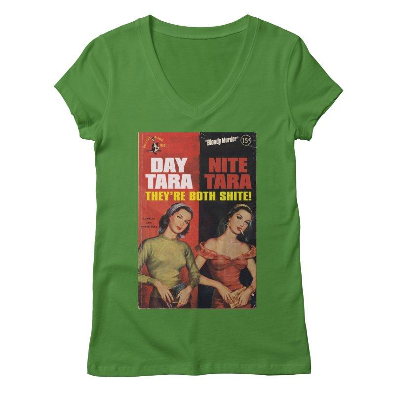 Day Tara, Nite Tara. They're Both Shite! Women's Regular V-Neck by Bloody Murder's Artist Shop