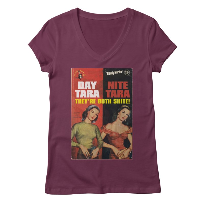 Day Tara, Nite Tara. They're Both Shite! Women's Regular V-Neck by Bloody Murder's Artist Shop