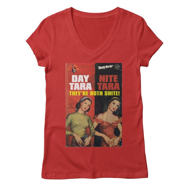 Day Tara, Nite Tara. They're Both Shite! Women's V-Neck by bloodymurder's Artist Shop