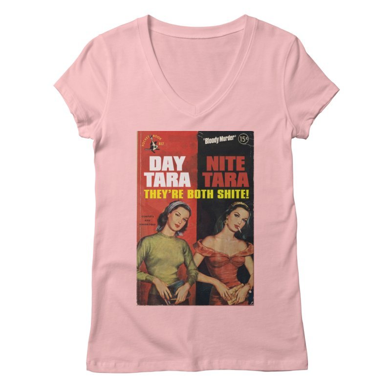 Day Tara, Nite Tara. They're Both Shite! Women's Regular V-Neck by bloodymurder's Artist Shop