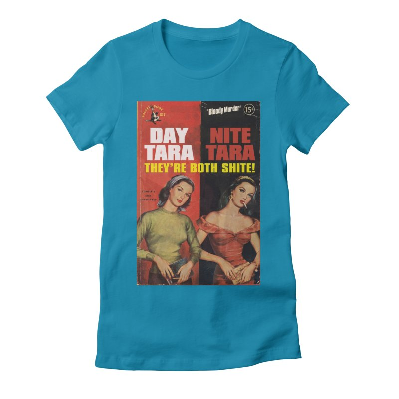 Day Tara, Nite Tara. They're Both Shite! Women's Fitted T-Shirt by Bloody Murder's Artist Shop