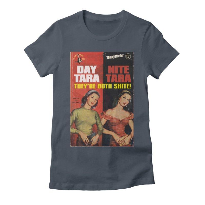 Day Tara, Nite Tara. They're Both Shite! Women's Fitted T-Shirt by Bloody Murder's Artist Shop