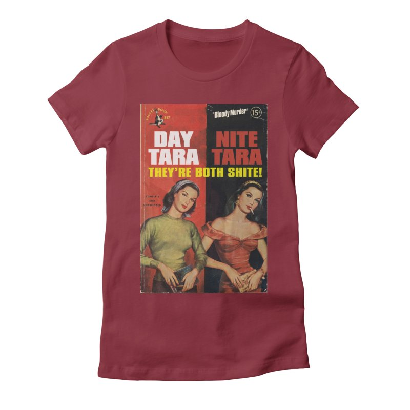 Day Tara, Nite Tara. They're Both Shite! Women's  by bloodymurder's Artist Shop