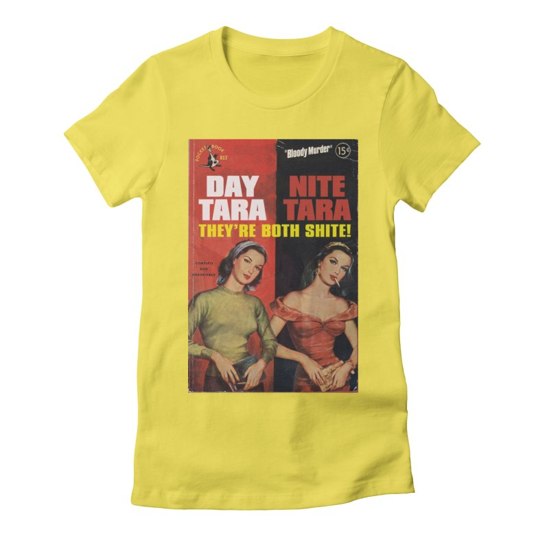 Day Tara, Nite Tara. They're Both Shite! Women's Fitted T-Shirt by bloodymurder's Artist Shop