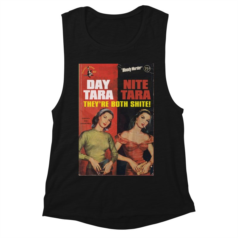 Day Tara, Nite Tara. They're Both Shite! Women's Muscle Tank by Bloody Murder's Artist Shop
