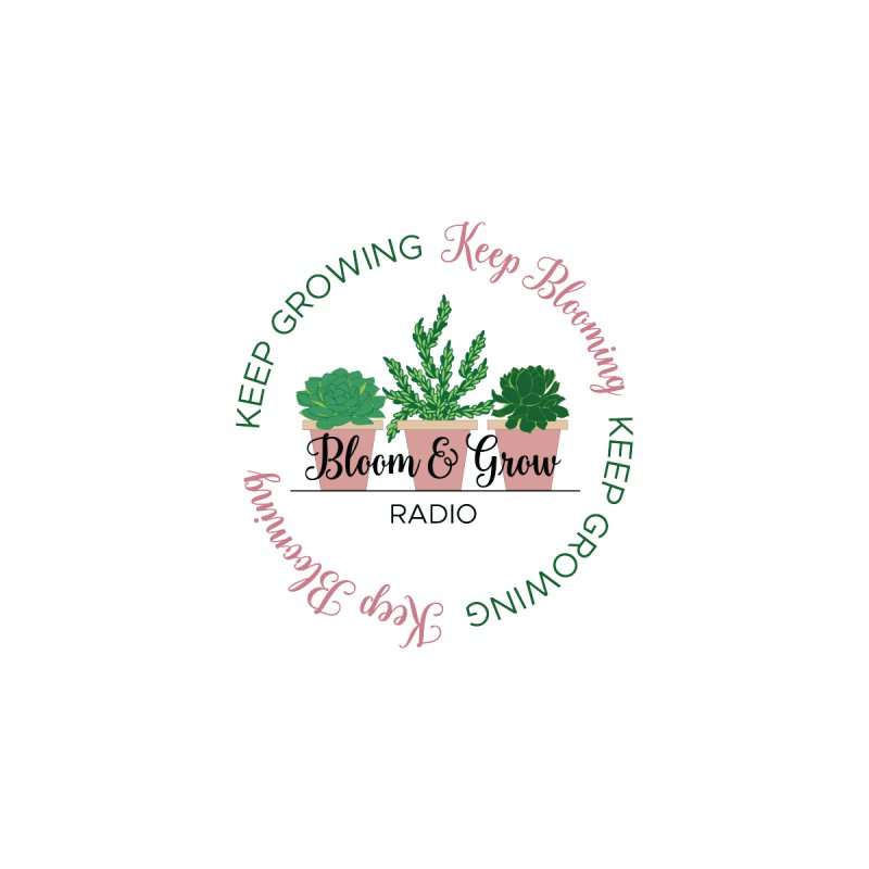 Keep Blooming, Keep Growing Forever by Bloom & Grow Radio Shop