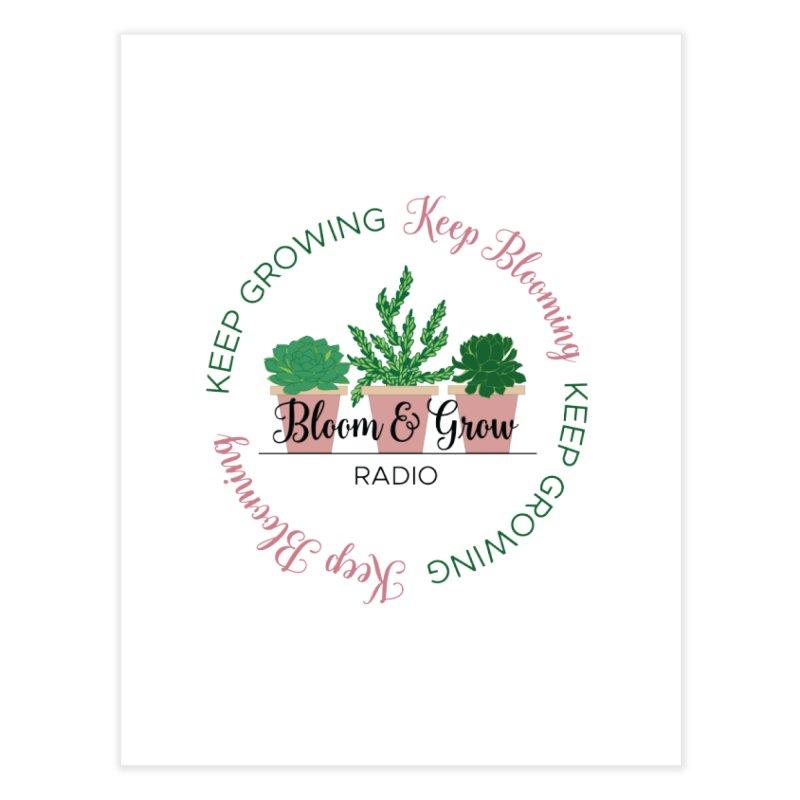 Keep Blooming, Keep Growing Forever Home Fine Art Print by Bloom & Grow Radio Shop