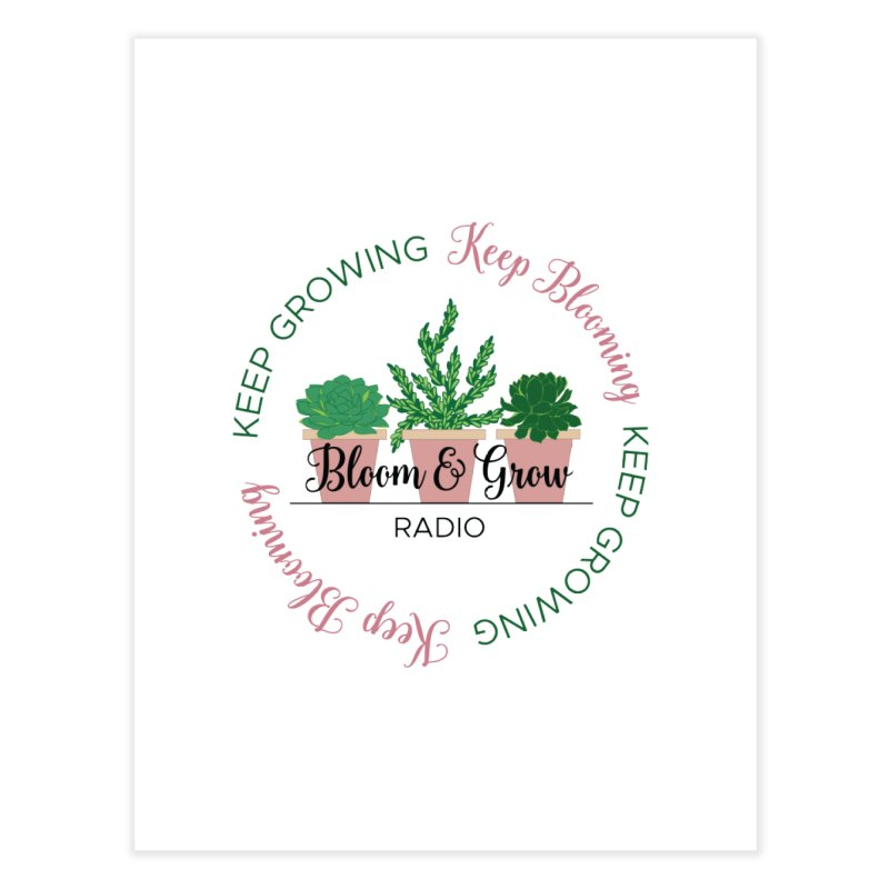 Keep Blooming, Keep Growing Forever Home Fine Art Print by Bloom & Grow Radio Shop