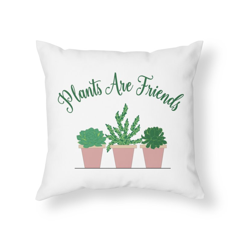 Plants Are Friends Home Throw Pillow by Bloom & Grow Radio Shop