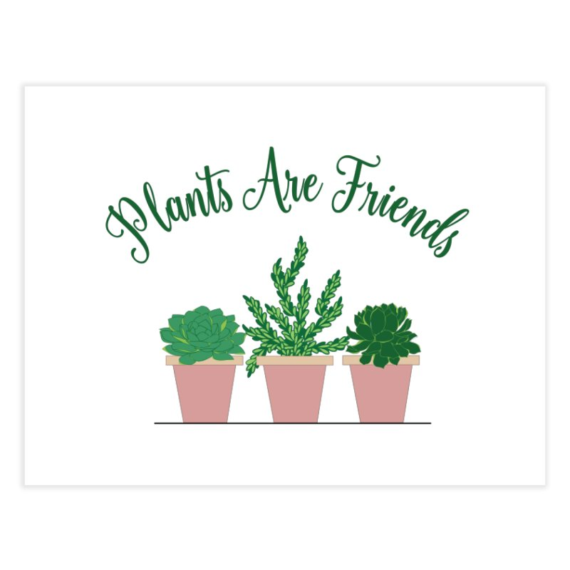Plants Are Friends Home Fine Art Print by Bloom & Grow Radio Shop