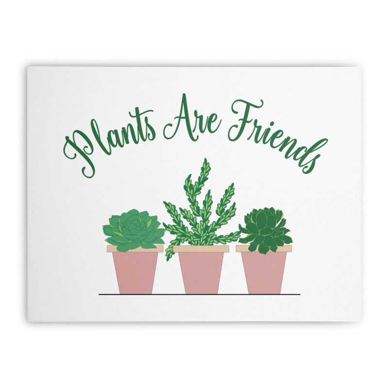 Plants Are Friends Home Stretched Canvas by Bloom & Grow Radio Shop