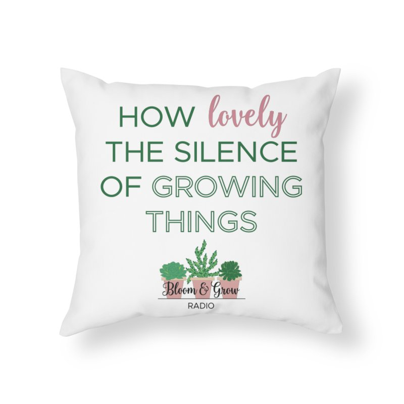 How Lovely The Silence of Growing Things Home Throw Pillow by Bloom & Grow Radio Shop